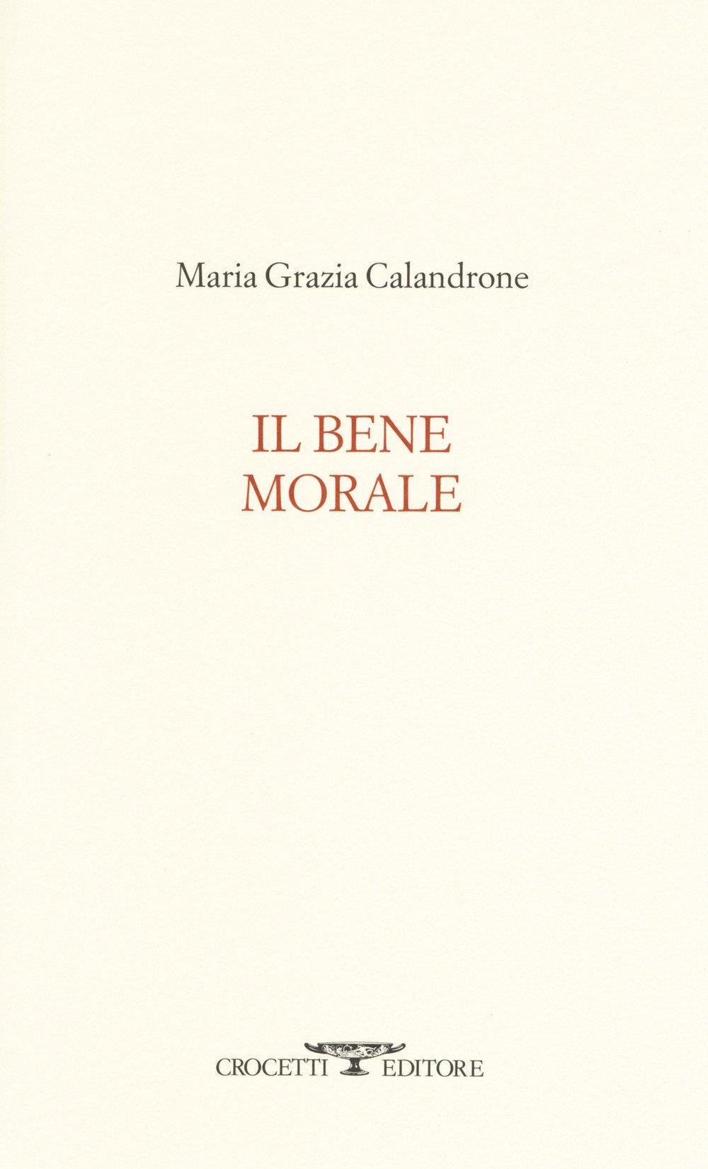 Il bene morale – Maria Grazia Calandrone
