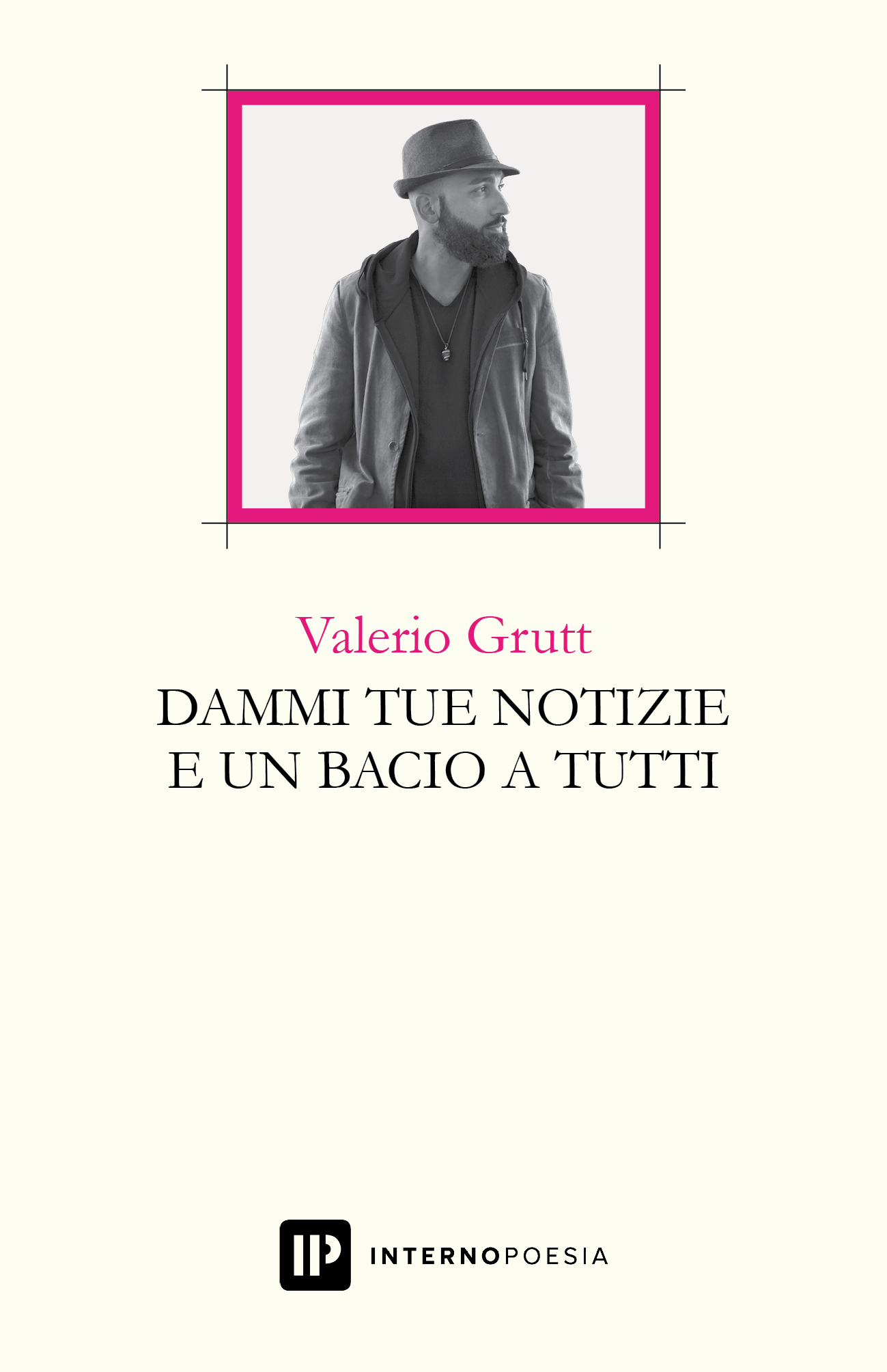 Dammi tue notizie e un bacio a tutti – Valerio Grutt