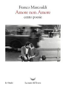 Amore non amore cento poesie - Franco marcoaldi